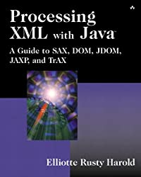 Processing XML with Java: a Guide to SAX, DOM, JDOM, JAXP, and TrAX
