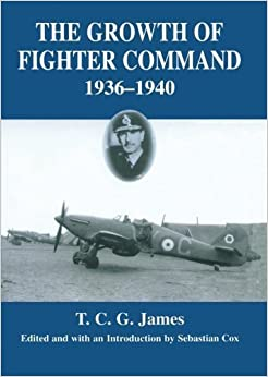 Growth of Fighter Command, 1936-1940: Air Defence of Great Britain, Volume 1 (Royal Air Force Official Histories) by T.C.G. James (2014-07-19)