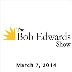 The Bob Edwards Show, Annie Jacobsen and Doyle McManus, March 7, 2014 Radio/TV Program