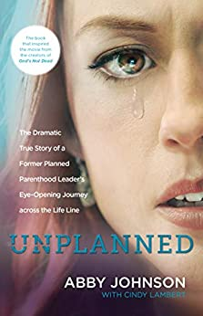 Unplanned: The Dramatic True Story of a Former Planned Parenthood Leader's Eye-Opening Journey across the Life Line by [Johnson, Abby]