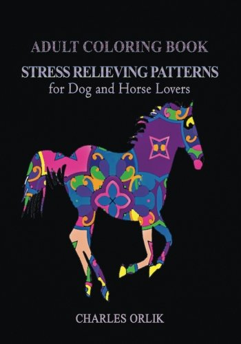 Adult Coloring Book: Stress Relieving Patterns: for Dog and Horse Lovers (Stress Relieving Patterns and Designs) (Volume 1)