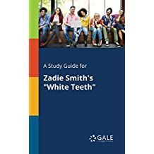 "A Study Guide for Zadie Smith's ""White Teeth"""