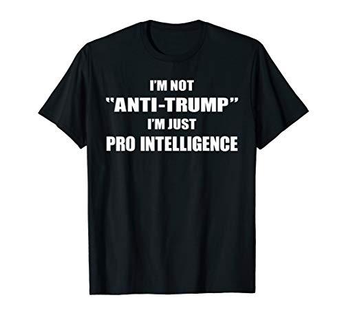Funny Anti Trump Pro Intelligence Democrat Political Gift T-Shirt
