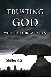 Trusting God When Bad Things Happen by Shelley Hitz ebook deal