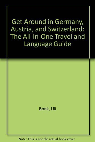 Get Around in Germany, Austria, and Switzerland: The All-In-One Travel and Language Guide...