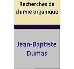 ebooks kindle recherches de chimie organique french edition jean baptiste dumas. Black Bedroom Furniture Sets. Home Design Ideas