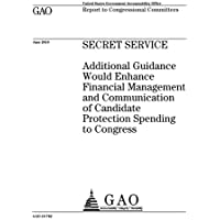 Secret Service: Additional Guidance Would Enhance Financial Management and Communication of Candidate Protection Spending to Congress