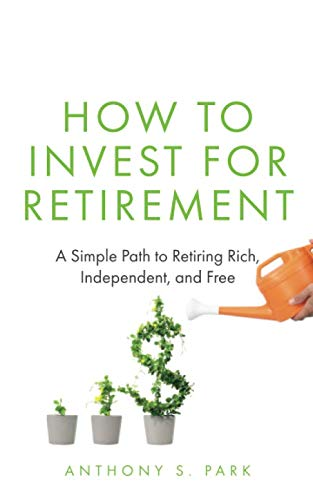 41QzCj ba5L - How to Invest for Retirement: A Simple Path to Retiring Rich, Independent, and Free