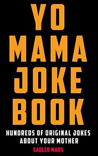 Yo Mama Joke Book: Hundreds of Original Jokes about Your Mother (Best Your Momma Joke Ever)