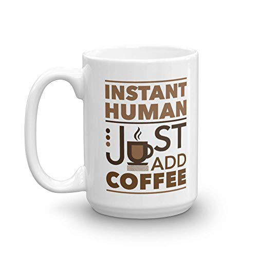 Instant Human Coffee - Instant Human Just Add Coffee & Tea Gift Mug or Cup, Gift Ideas for Men & Women (15oz)