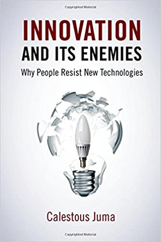 Innovation and Its Enemies: Why People Resist New Technologies ...