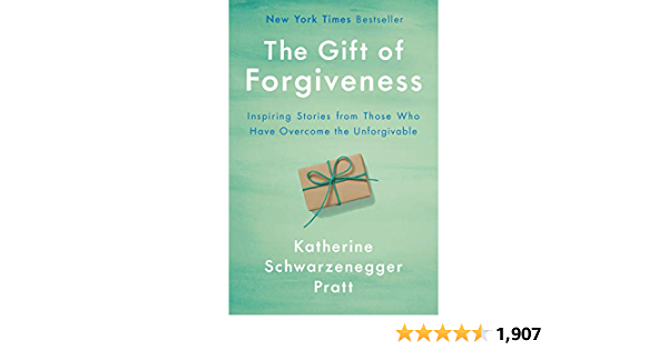 The Gift of Forgiveness - - Katherine Schwarzenegger Pratt Hardcover