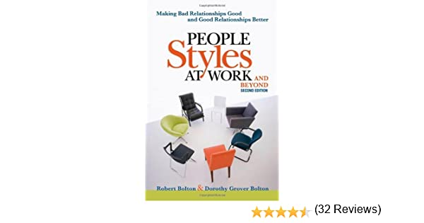 People Styles at Work...And Beyond: Making Bad Relationships Good ...