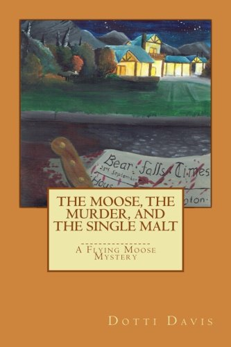 The Moose, the Murder, and the Single Malt (Flying Moose Mysteries) (Volume (One Moose)