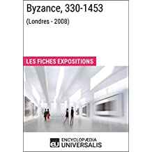 Byzance, 330-1453 (Londres - 2008): Les Fiches Exposition d'Universalis (French Edition)