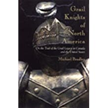 Grail Knights of North America: On the Trail of the Grail Legacy in Canada and the United States