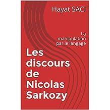 Les discours de Nicolas Sarkozy: La manipulation par le langage (French Edition)