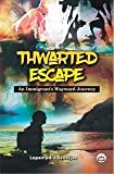 Thwarted Escape: An Immigrant's Wayward Journey
