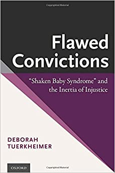 Book Flawed Convictions: 'Shaken Baby Syndrome' and the Inertia of Injustice