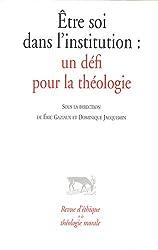 Revue d'éthique et de théologie morale : Etre soi dans l'institution : Un défi pour la théologie