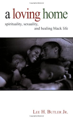 Read Online A Loving Home: Spirituality, Sexuality, and Healing Black Life ebook