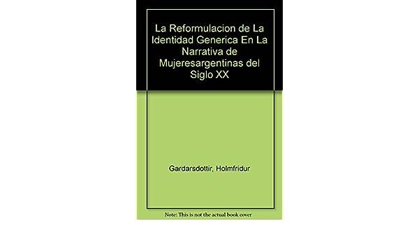 La Reformulacion de la Identidad Generica En La Literature & Fiction de Fines de Siglo Xx (Spanish Edition): Holmfridur Gardarsdottir: 9789500515924: ...