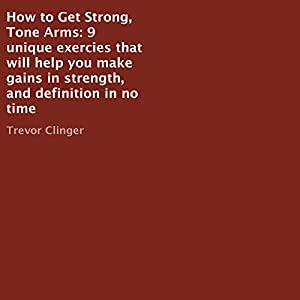 How to Get Strong, Tone Arms Audiobook