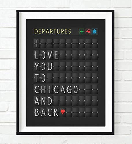 I love you to Chicago and back Departure Airport Travel Board ART PRINT, UNFRAMED, Adventure Wall art decor poster sign, Travel art, ALL SIZES (Airport Board Departure)