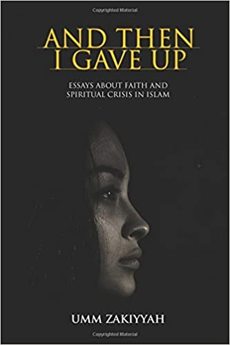 And Then I Gave Up Essays About Faith And Spiritual Crisis In Islam  And Then I Gave Up Essays About Faith And Spiritual Crisis In Islam Umm  Zakiyyah  Amazoncom Books Position Paper Essay also Essay Topics High School  Healthcare Essay Topics