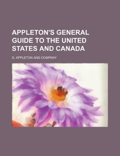 Appleton's general guide to the United States and Canada by D. Appleton and Company (2012-03-04)