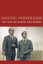 Genteel Perversion: The Films of Gilbert and George (Solar Books - Solar Film Directives)