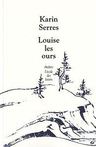Louise/les ours par Karin Serres