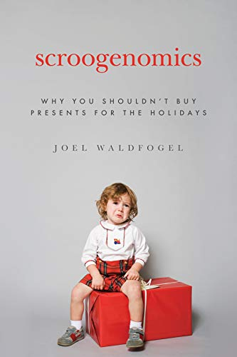 Scroogenomics: Why You Shouldn't Buy Presents for the ()