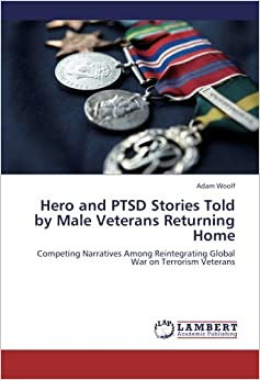 Book Hero and PTSD Stories Told by Male Veterans Returning Home: Competing Narratives Among Reintegrating Global War on Terrorism Veterans