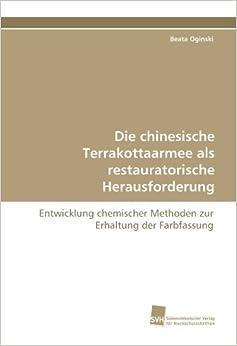 Book Die chinesische Terrakottaarmee als restauratorische Herausforderung: Entwicklung chemischer Methoden zur Erhaltung der Farbfassung