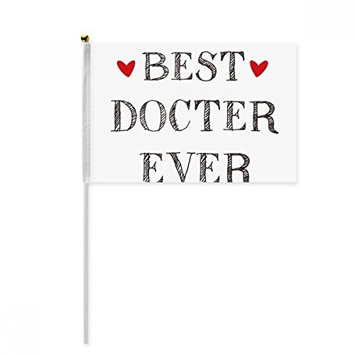 Best doctor ever Quote Profession Hand Waving Flag 8x5 inch Polyester Sport Event Procession Parade 4pcs by beatChong