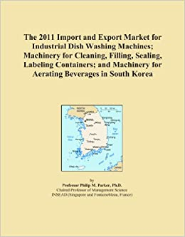 The 2011 Import and Export Market for Industrial Dish Washing Machines; Machinery for Cleaning, Filling, Sealing, Labeling Containers; and Machinery for Aerating Beverages in South Korea