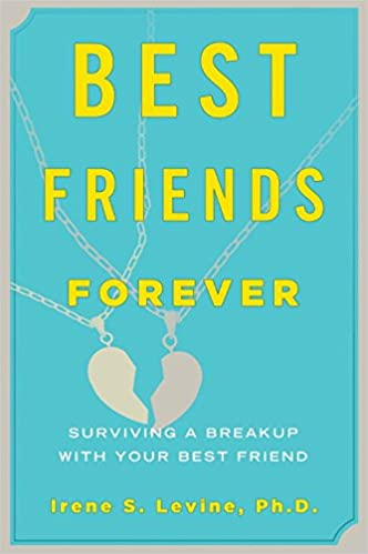 Best Friends Forever Surviving A Breakup With Your Friend Irene S Levine 9781590200407 Amazon Books