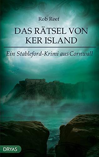 Das Rätsel von Ker Island: Ein Stableford-Krimi aus Cornwall (Britcrime) Taschenbuch – 27. August 2018 Rob Reef Dryas Verlag 394025892X Belletristik / Kriminalromane