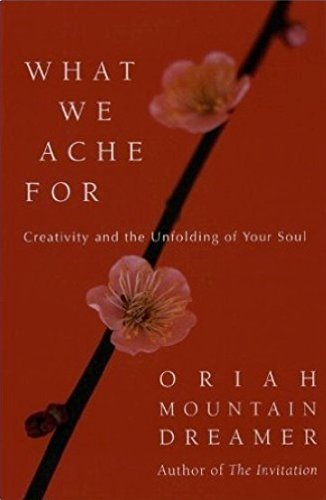 What We Ache For: Creativity and the Unfolding of Your Soul by HarperCollins