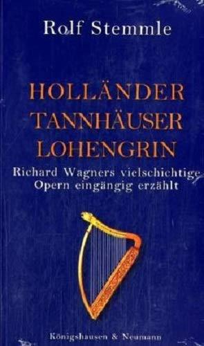 Holländer Tannhäuser Lohengrin  Richard Wagners Vielschichtige Opern Eingängig Erzählt