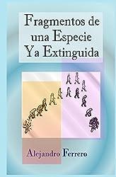 Fragmentos de una especie ya extinguida (Spanish Edition)