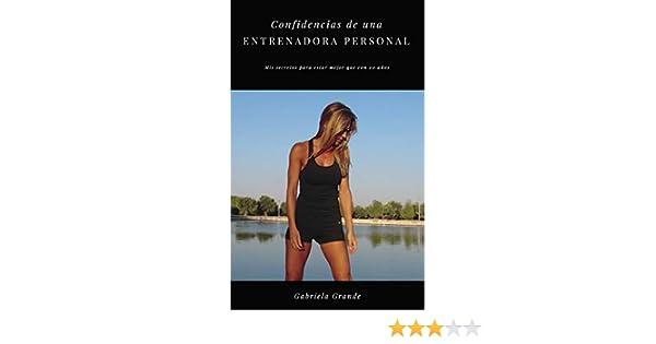 Confidencias de una entrenadora personal: Mis secretos para estar mejor que con 20 años eBook: Gabriela Grande: Amazon.es: Tienda Kindle