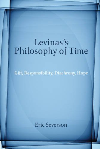 Levinas's Philosophy of Time: Gift, Responsibility, Diachrony, Hope