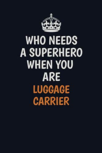 Who Needs A Superhero When You Are luggage carrier: Career journal, notebook and writing journal for encouraging men, women and kids. A framework for building your career.