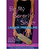 img - for [ Be My Sorority Sister-Under Pressure - Greenlight [ BE MY SORORITY SISTER-UNDER PRESSURE - GREENLIGHT BY Williams-Wheeler, Dorrie ( Author ) May-01-2004[ BE MY SORORITY SISTER-UNDER PRESSURE - GREENLIGHT [ BE MY SORORITY SISTER-UNDER PRESSURE - GREENLIGHT BY WILLIAMS-WHEELER, DORRIE ( AUTHOR ) MAY-01-2004 ] By Williams-Wheeler, Dorrie ( Author )May-01-2004 Hardcover book / textbook / text book
