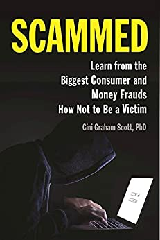 Scammed: Learn from the Biggest Consumer and Money Frauds How Not to Be a Victim by [Scott, Gini  Graham]