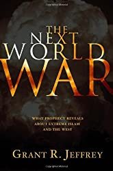 The Next World War: What Prophecy Reveals About Extreme Islam and the West