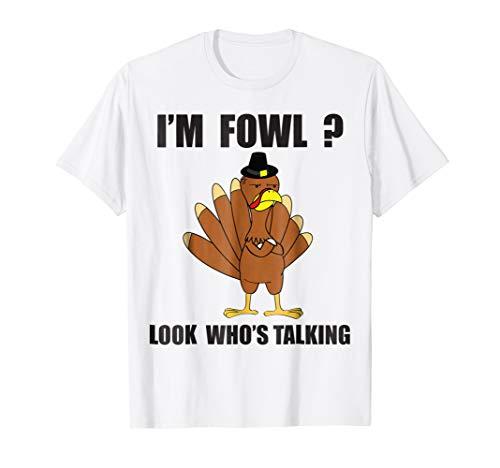 Im Fowl? Look Whos Talking: Funny Thanksgiving Turkey Shirt