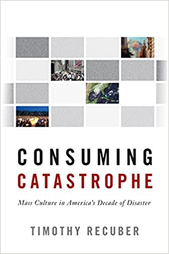 Download Consuming Catastrophe: Mass Culture in America's Decade of Disaster PDF, azw (Kindle), ePub